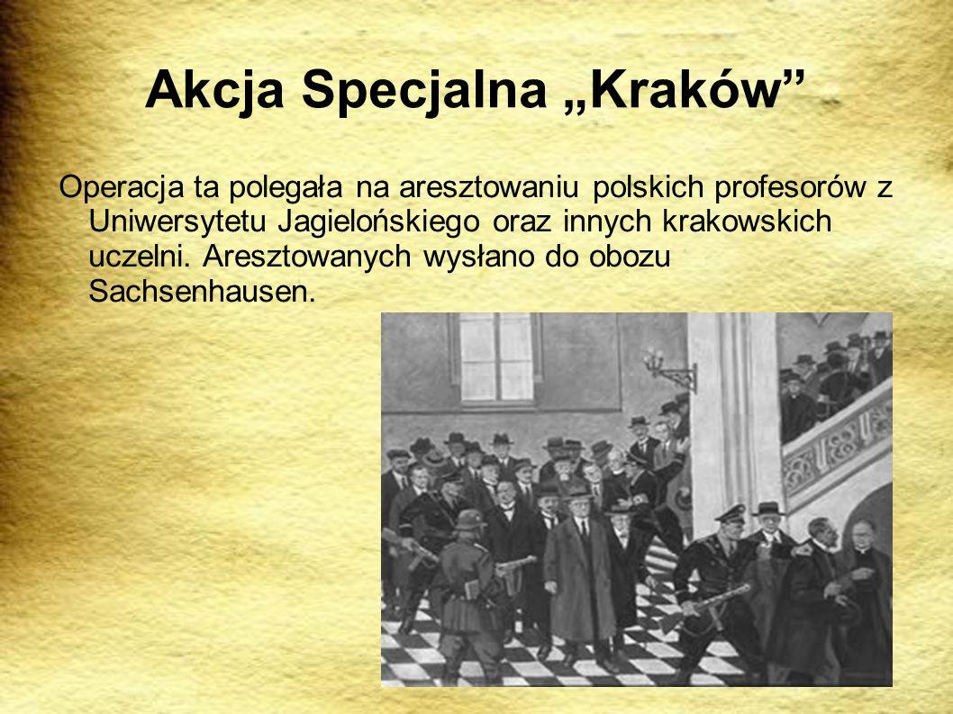 Akcja Specjalna Kraków Operacja ta polegała na aresztowaniu polskich profesorów z Uniwersytetu Jagielońskiego oraz innych krakowskich uczelni. Areszto