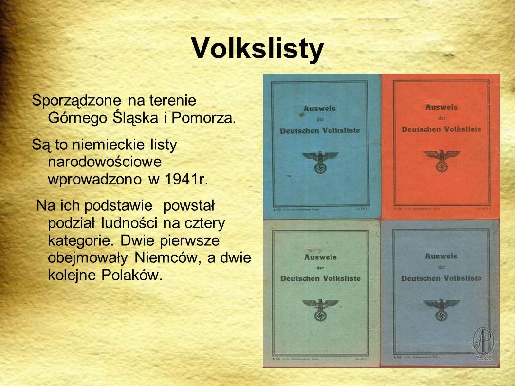Volkslisty Sporządzone na terenie Górnego Śląska i Pomorza. Są to niemieckie listy narodowościowe wprowadzono w 1941r. Na ich podstawie powstał podzia