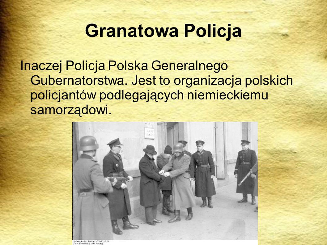 Granatowa Policja Inaczej Policja Polska Generalnego Gubernatorstwa. Jest to organizacja polskich policjantów podlegających niemieckiemu samorządowi.