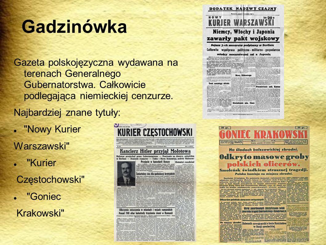 Gadzinówka Gazeta polskojęzyczna wydawana na terenach Generalnego Gubernatorstwa. Całkowicie podlegająca niemieckiej cenzurze. Najbardziej znane tytuł