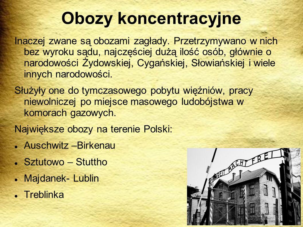 Obozy koncentracyjne Inaczej zwane są obozami zagłady. Przetrzymywano w nich bez wyroku sądu, najczęściej dużą ilość osób, głównie o narodowości Żydow