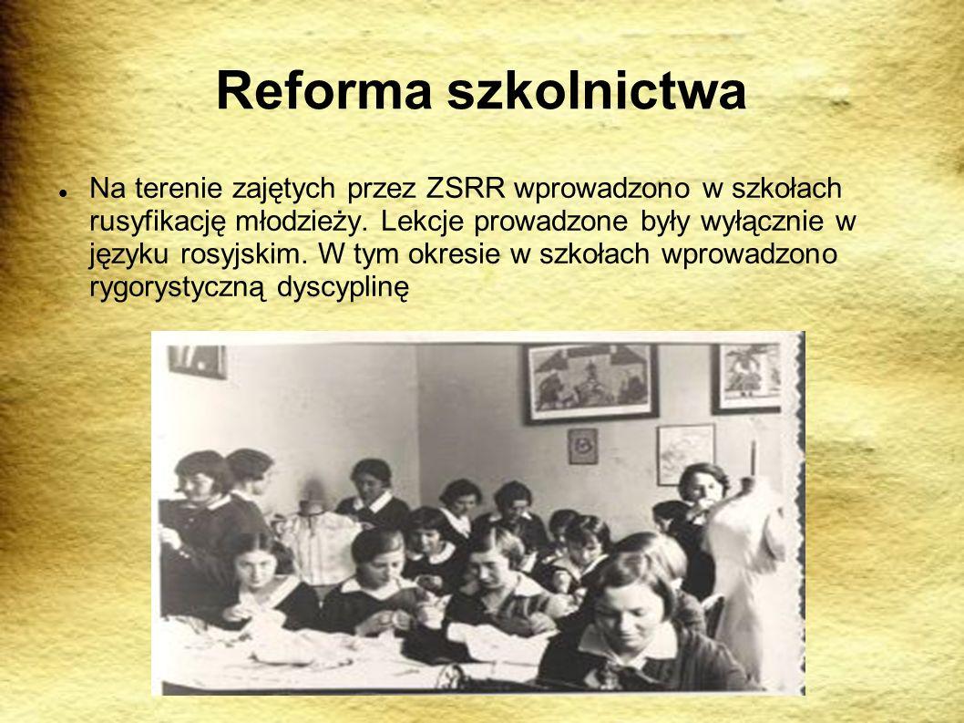 Reforma szkolnictwa Na terenie zajętych przez ZSRR wprowadzono w szkołach rusyfikację młodzieży. Lekcje prowadzone były wyłącznie w języku rosyjskim.