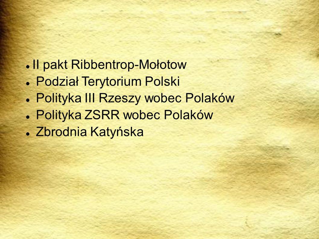 II pakt Ribbentrop-Mołotow Podział Terytorium Polski Polityka III Rzeszy wobec Polaków Polityka ZSRR wobec Polaków Zbrodnia Katyńska