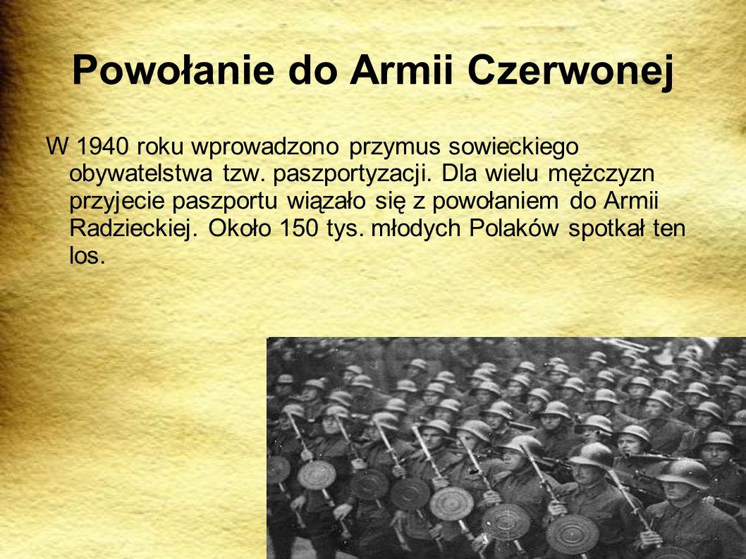Powołanie do Armii Czerwonej W 1940 roku wprowadzono przymus sowieckiego obywatelstwa tzw.