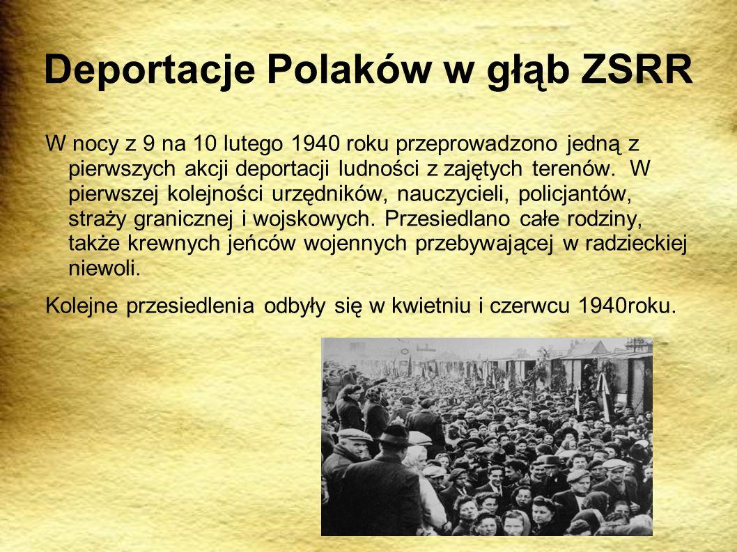 Deportacje Polaków w głąb ZSRR W nocy z 9 na 10 lutego 1940 roku przeprowadzono jedną z pierwszych akcji deportacji ludności z zajętych terenów. W pie