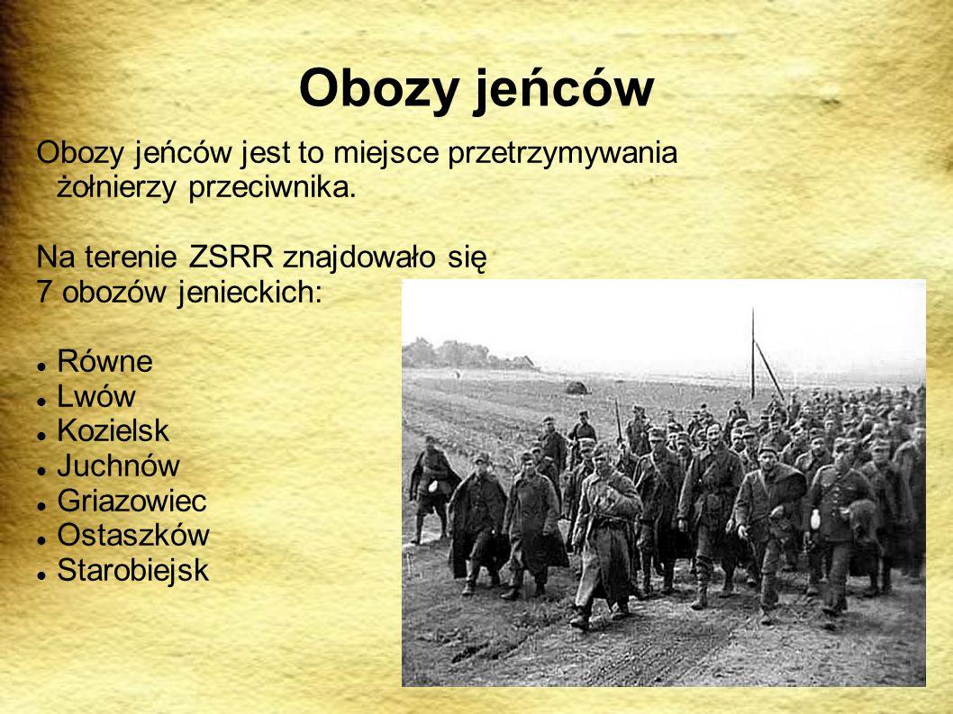 Obozy jeńców Obozy jeńców jest to miejsce przetrzymywania żołnierzy przeciwnika. Na terenie ZSRR znajdowało się 7 obozów jenieckich: Równe Lwów Koziel