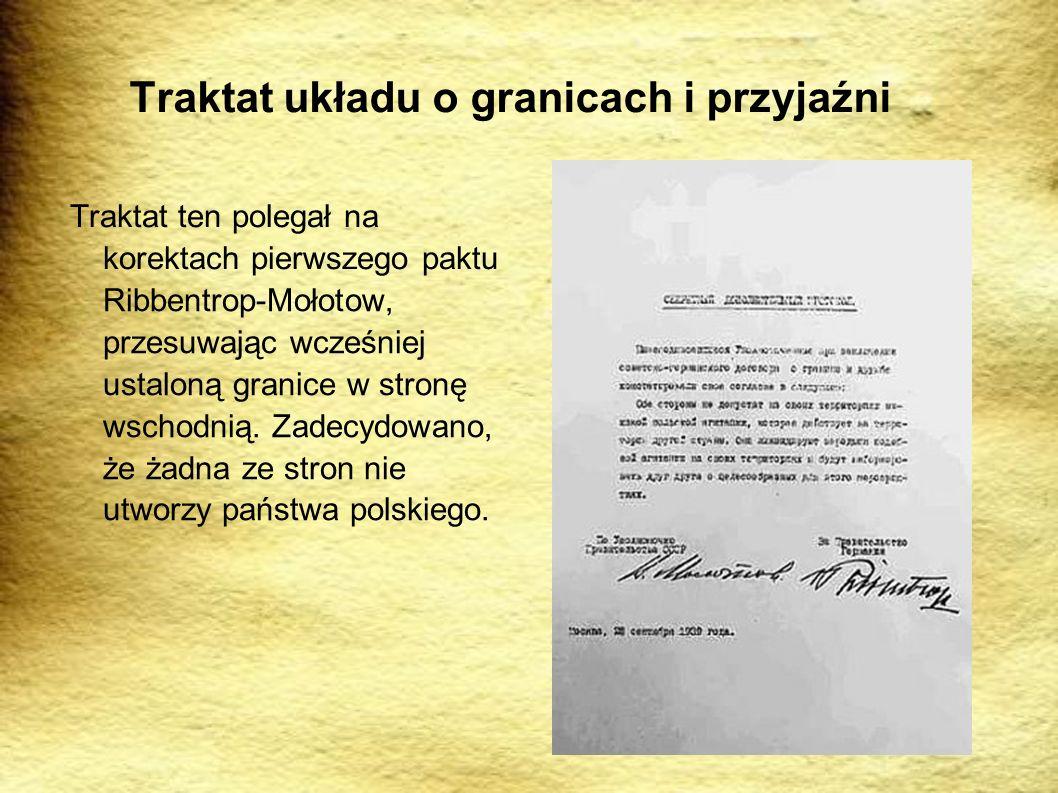 Traktat układu o granicach i przyjaźni Traktat ten polegał na korektach pierwszego paktu Ribbentrop-Mołotow, przesuwając wcześniej ustaloną granice w