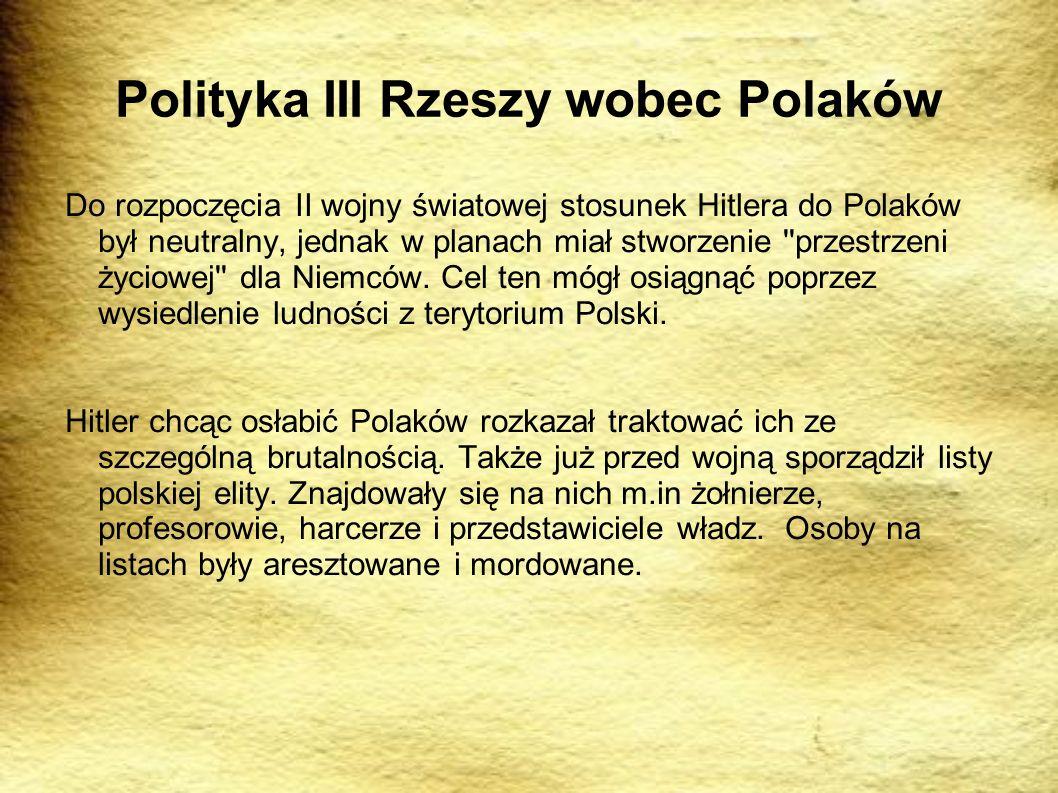 Polityka III Rzeszy wobec Polaków Do rozpoczęcia II wojny światowej stosunek Hitlera do Polaków był neutralny, jednak w planach miał stworzenie przestrzeni życiowej dla Niemców.