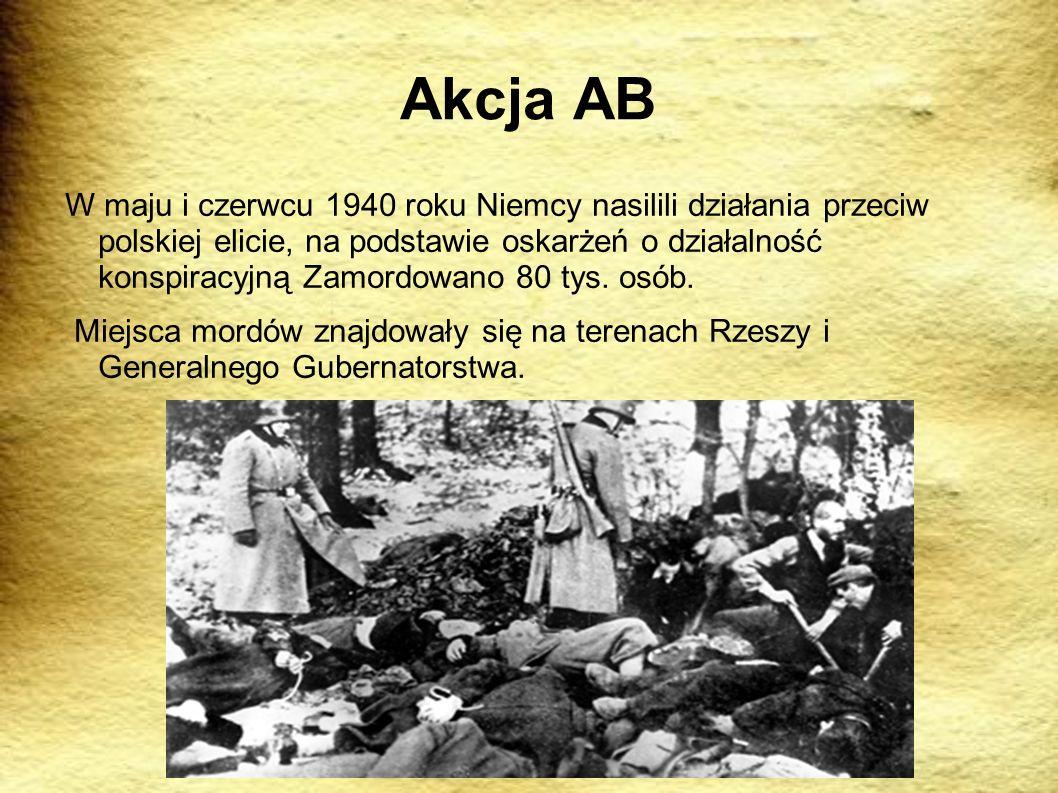 Akcja AB W maju i czerwcu 1940 roku Niemcy nasilili działania przeciw polskiej elicie, na podstawie oskarżeń o działalność konspiracyjną Zamordowano 80 tys.