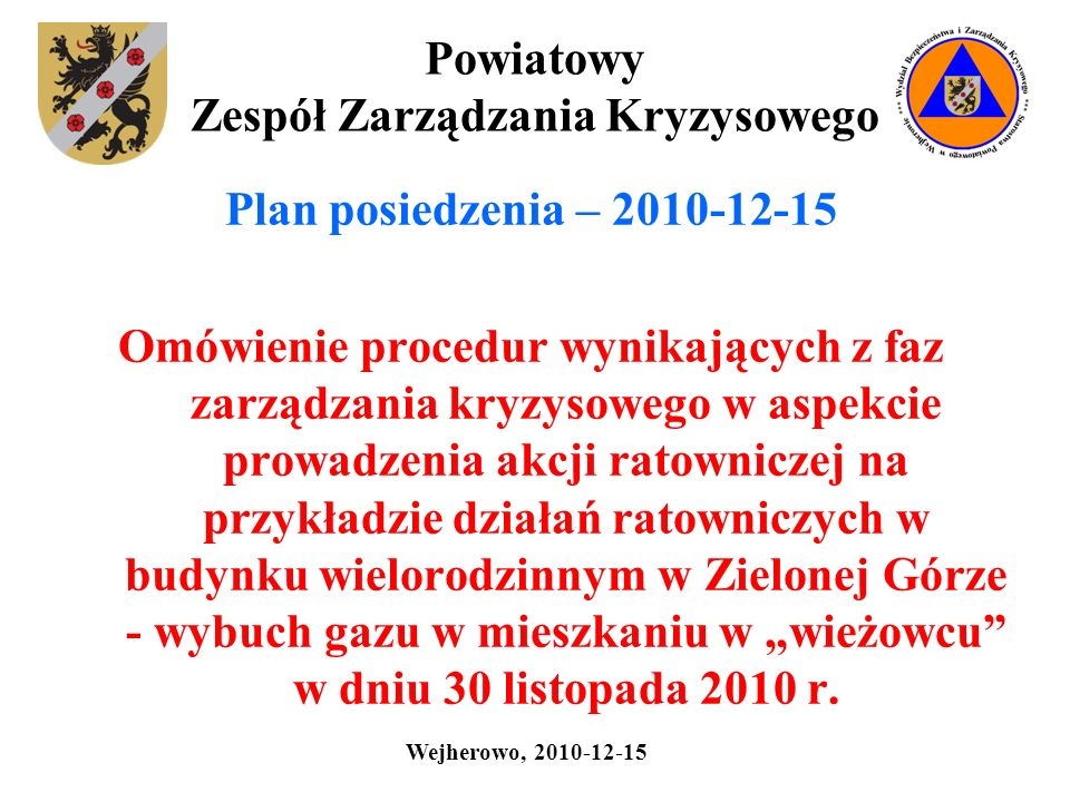 Powiatowy Zespół Zarządzania Kryzysowego Plan posiedzenia – 2010-12-15 Omówienie procedur wynikających z faz zarządzania kryzysowego w aspekcie prowad