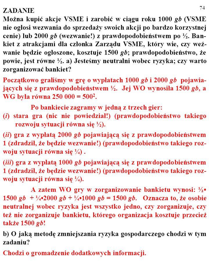 73 ZADANIE Można kupić akcje VSME i zarobić w ciągu roku 1000 gb (VSME nie ogłosi wezwania do sprzedaży swoich akcji po bardzo korzystnej cenie) lub 2