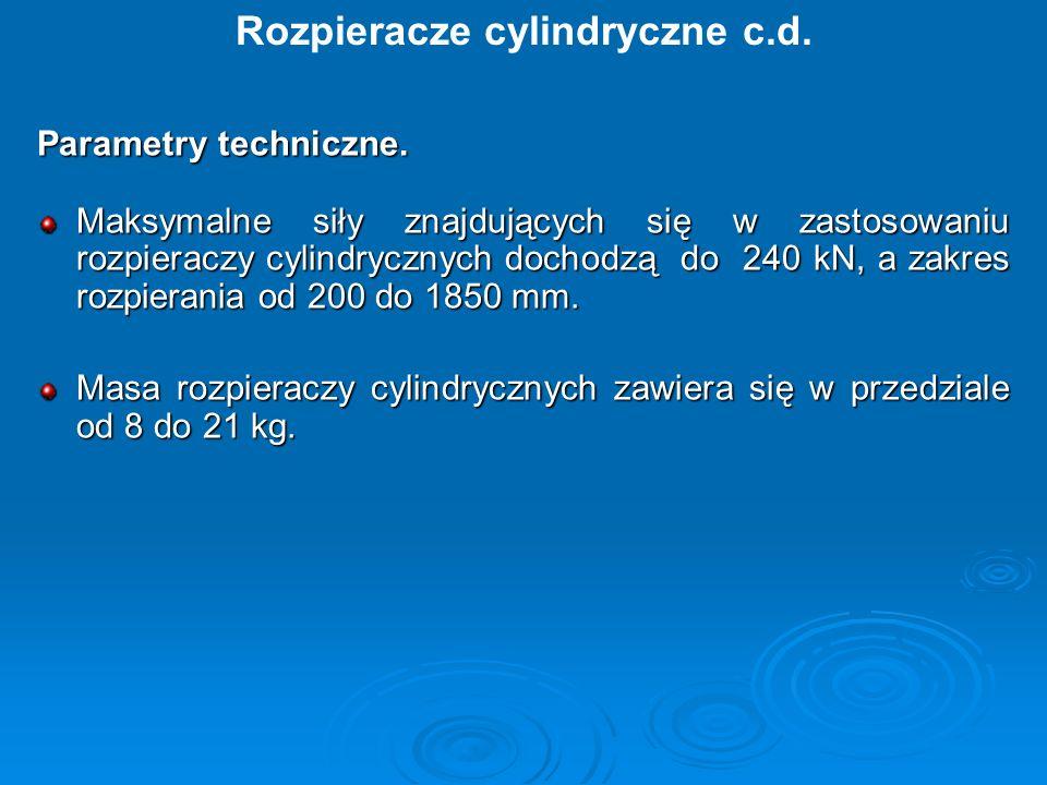 Parametry techniczne. Maksymalne siły znajdujących się w zastosowaniu rozpieraczy cylindrycznych dochodzą do 240 kN, a zakres rozpierania od 200 do 18