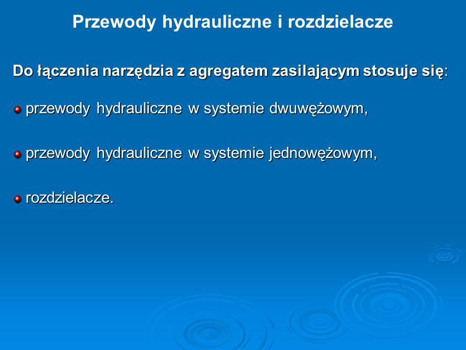 Do łączenia narzędzia z agregatem zasilającym stosuje się: przewody hydrauliczne w systemie dwuwężowym, przewody hydrauliczne w systemie dwuwężowym, p