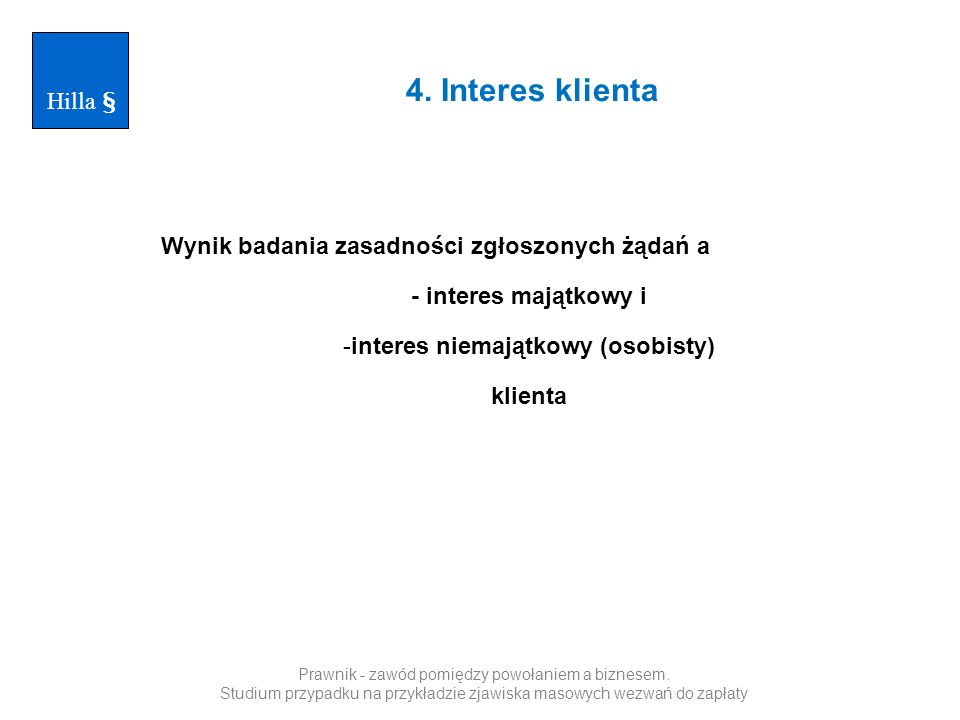 4. Interes klienta Hilla § Wynik badania zasadności zgłoszonych żądań a - interes majątkowy i -interes niemajątkowy (osobisty) klienta Prawnik - zawód