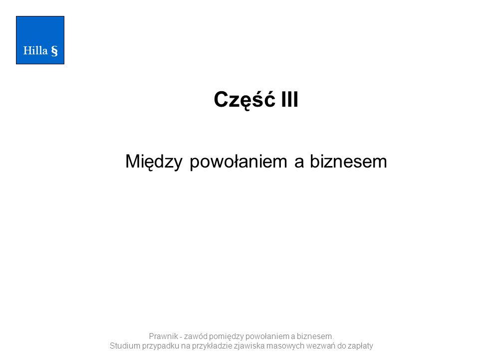 Część III Między powołaniem a biznesem Hilla § Prawnik - zawód pomiędzy powołaniem a biznesem. Studium przypadku na przykładzie zjawiska masowych wezw