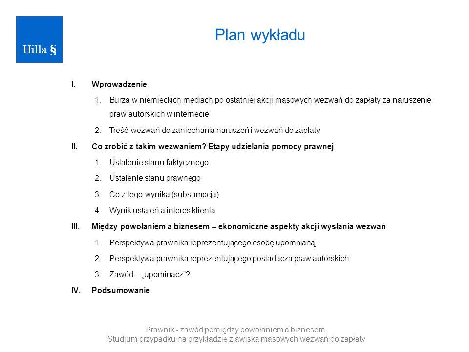 Plan wykładu I.Wprowadzenie 1.Burza w niemieckich mediach po ostatniej akcji masowych wezwań do zapłaty za naruszenie praw autorskich w internecie 2.T