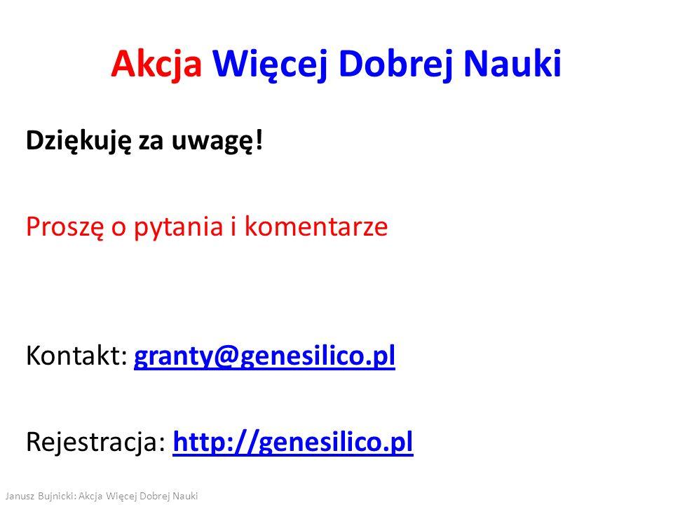 Dziękuję za uwagę! Proszę o pytania i komentarze Kontakt: granty@genesilico.plgranty@genesilico.pl Rejestracja: http://genesilico.plhttp://genesilico.
