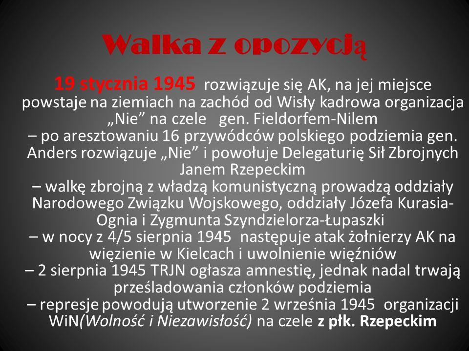 Walka z opozycj ą 19 stycznia 1945 rozwiązuje się AK, na jej miejsce powstaje na ziemiach na zachód od Wisły kadrowa organizacja Nie na czele gen. Fie
