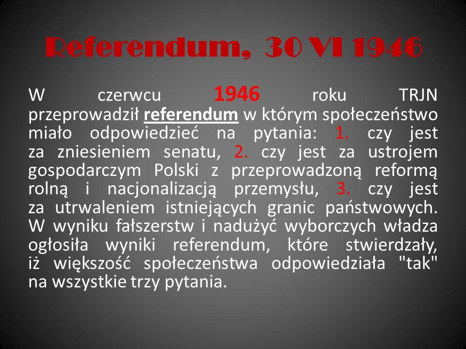 Referendum, 30 VI 1946 W czerwcu 1946 roku TRJN przeprowadził referendum w którym społeczeństwo miało odpowiedzieć na pytania: 1. czy jest za zniesien