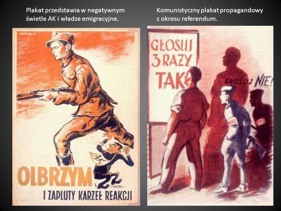 Plakat przedstawia w negatywnym świetle AK i władze emigracyjne. Komunistyczny plakat propagandowy z okresu referendum.