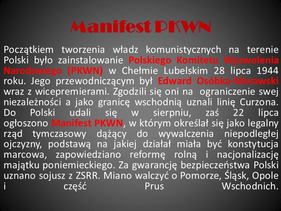 Manifest PKWN Początkiem tworzenia władz komunistycznych na terenie Polski było zainstalowanie Polskiego Komitetu Wyzwolenia Narodowego (PKWN) w Chełm