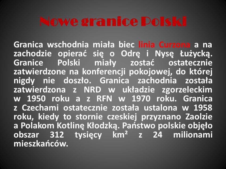 Nowe granice Polski Granica wschodnia miała biec linia Curzona a na zachodzie opierać się o Odrę i Nysę Łużycką. Granice Polski miały zostać ostateczn