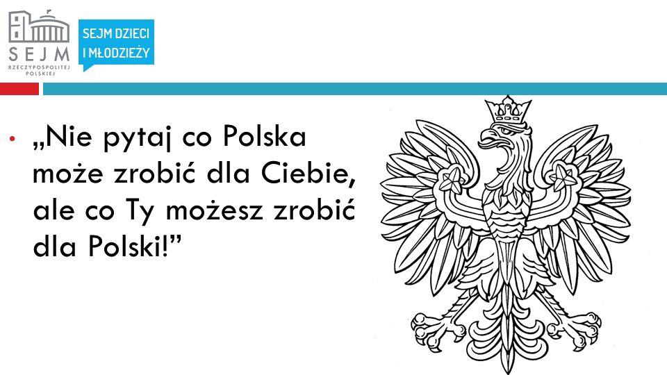 Nie pytaj co Polska może zrobić dla Ciebie, ale co Ty możesz zrobić dla Polski!