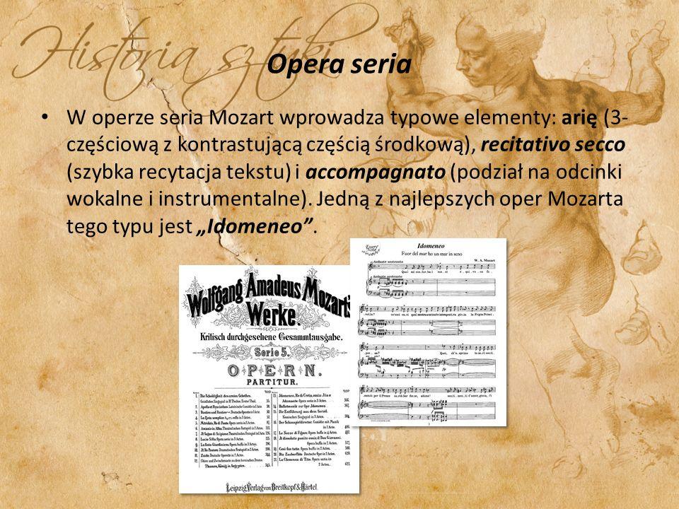 Opera seria W operze seria Mozart wprowadza typowe elementy: arię (3- częściową z kontrastującą częścią środkową), recitativo secco (szybka recytacja