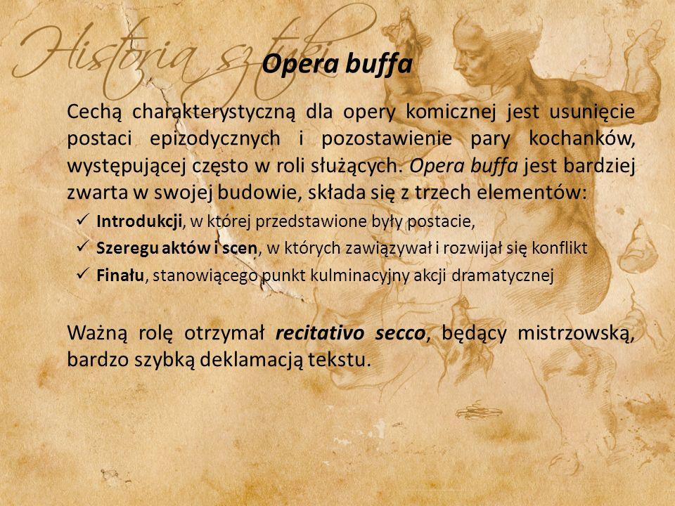 Opera buffa Cechą charakterystyczną dla opery komicznej jest usunięcie postaci epizodycznych i pozostawienie pary kochanków, występującej często w rol
