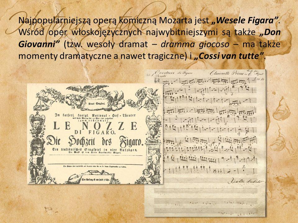 Najpopularniejszą operą komiczną Mozarta jest Wesele Figara. Wśród oper włoskojęzycznych najwybitniejszymi są także Don Giovanni (tzw. wesoły dramat –