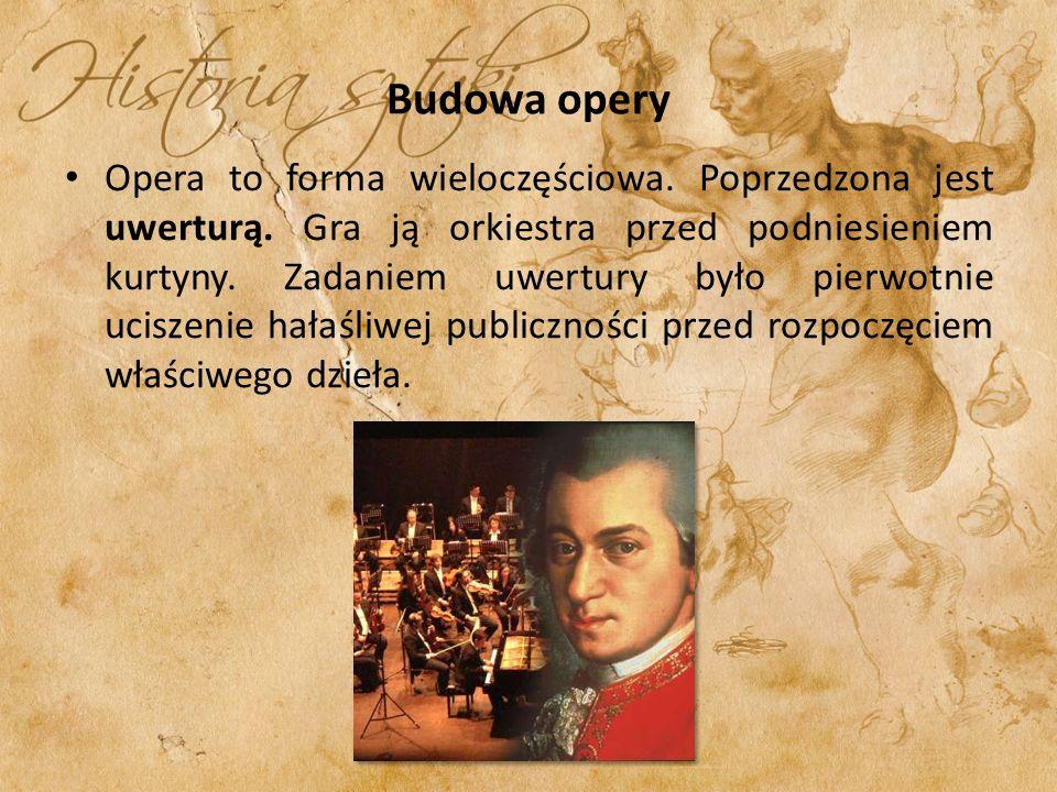 Budowa opery Opera to forma wieloczęściowa. Poprzedzona jest uwerturą. Gra ją orkiestra przed podniesieniem kurtyny. Zadaniem uwertury było pierwotnie
