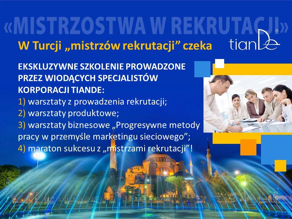 W Turcji mistrzów rekrutacji czeka EKSKLUZYWNE SZKOLENIE PROWADZONE PRZEZ WIODĄCYCH SPECJALISTÓW KORPORACJI TIANDE: 1) warsztaty z prowadzenia rekrutacji; 2) warsztaty produktowe; 3) warsztaty biznesowe Progresywne metody pracy w przemyśle marketingu sieciowego; 4) maraton sukcesu z mistrzami rekrutacji!