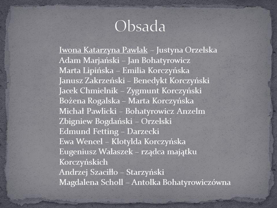 Iwona Katarzyna Pawlak – Justyna Orzelska Adam Marjański – Jan Bohatyrowicz Marta Lipińska – Emilia Korczyńska Janusz Zakrzeński – Benedykt Korczyński