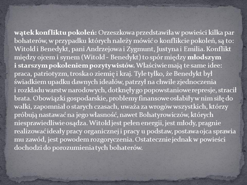 wątek konfliktu pokoleń: Orzeszkowa przedstawiła w powieści kilka par bohaterów, w przypadku których należy mówić o konflikcie pokoleń, są to: Witold