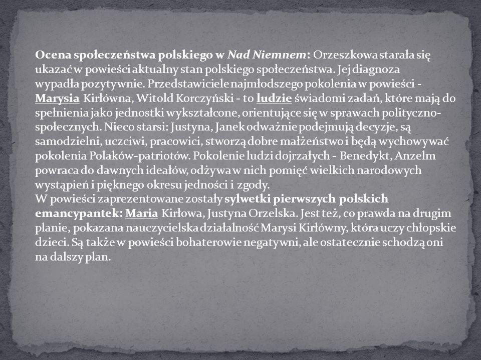 Ocena społeczeństwa polskiego w Nad Niemnem: Orzeszkowa starała się ukazać w powieści aktualny stan polskiego społeczeństwa. Jej diagnoza wypadła pozy