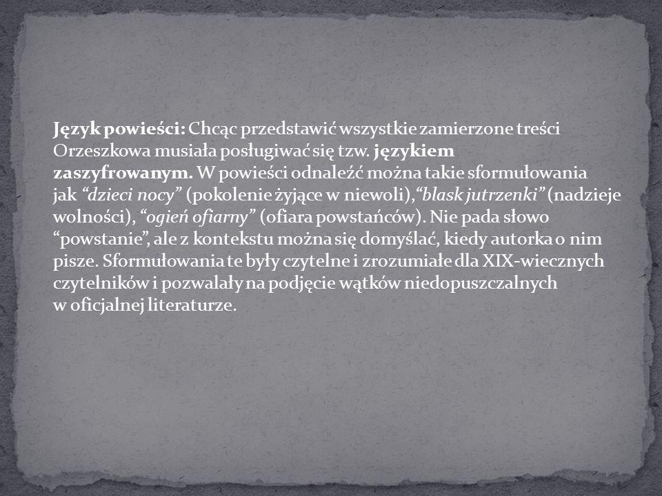 Język powieści: Chcąc przedstawić wszystkie zamierzone treści Orzeszkowa musiała posługiwać się tzw. językiem zaszyfrowanym. W powieści odnaleźć można