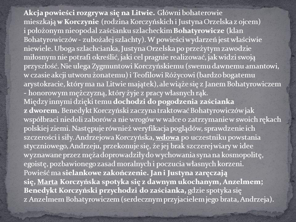 Akcja powieści rozgrywa się na Litwie. Główni bohaterowie mieszkają w Korczynie (rodzina Korczyńskich i Justyna Orzelska z ojcem) i położonym nieopoda