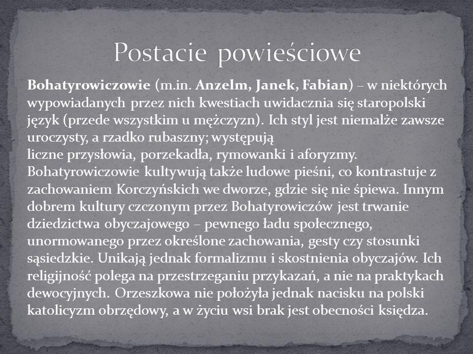Bohatyrowiczowie (m.in. Anzelm, Janek, Fabian) – w niektórych wypowiadanych przez nich kwestiach uwidacznia się staropolski język (przede wszystkim u
