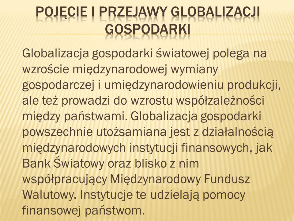 Globalizacja gospodarki światowej polega na wzroście międzynarodowej wymiany gospodarczej i umiędzynarodowieniu produkcji, ale też prowadzi do wzrostu