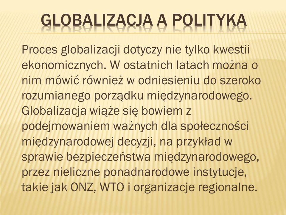 Proces globalizacji dotyczy nie tylko kwestii ekonomicznych. W ostatnich latach można o nim mówić również w odniesieniu do szeroko rozumianego porządk