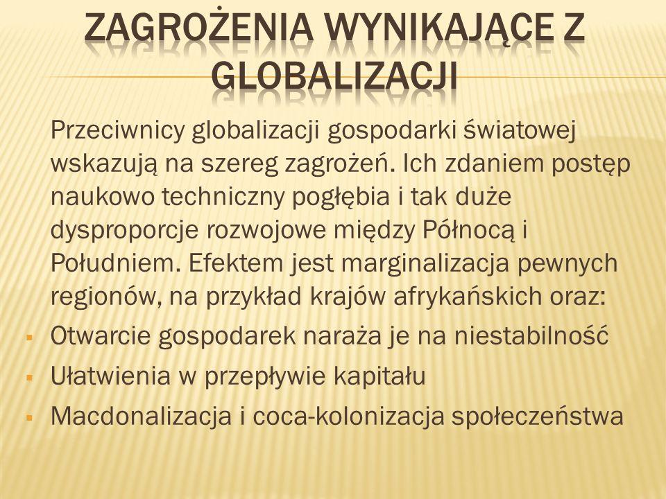 Przeciwnicy globalizacji gospodarki światowej wskazują na szereg zagrożeń. Ich zdaniem postęp naukowo techniczny pogłębia i tak duże dysproporcje rozw