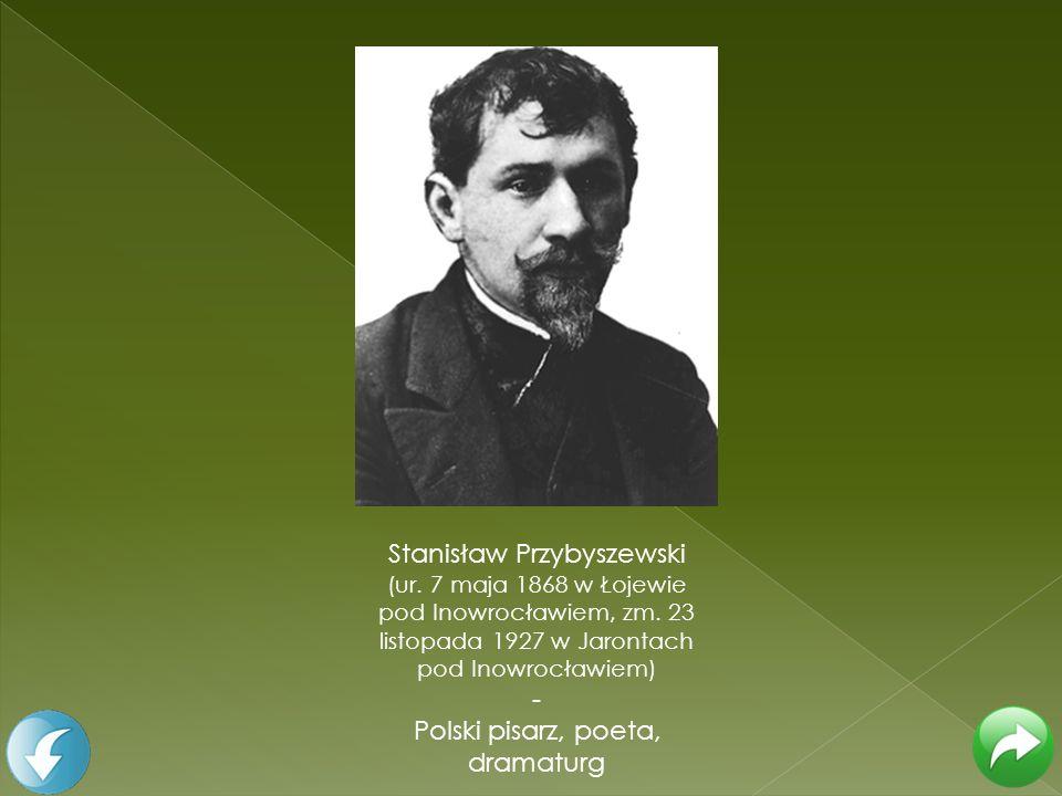 Stanisław Przybyszewski (ur. 7 maja 1868 w Łojewie pod Inowrocławiem, zm. 23 listopada 1927 w Jarontach pod Inowrocławiem) - Polski pisarz, poeta, dra