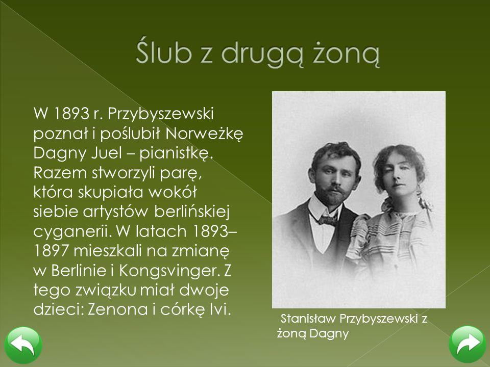 W 1893 r. Przybyszewski poznał i poślubił Norweżkę Dagny Juel – pianistkę. Razem stworzyli parę, która skupiała wokół siebie artystów berlińskiej cyga