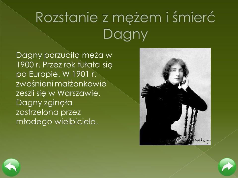 Dagny porzuciła męża w 1900 r. Przez rok tułała się po Europie. W 1901 r. zwaśnieni małżonkowie zeszli się w Warszawie. Dagny zginęła zastrzelona prze