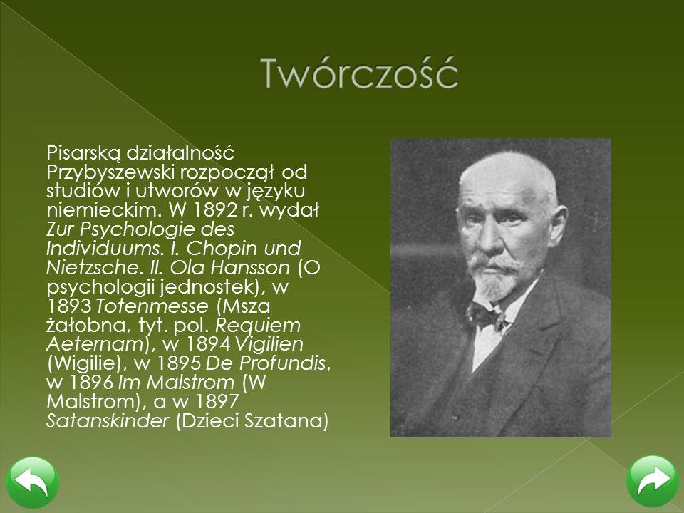 Pisarską działalność Przybyszewski rozpoczął od studiów i utworów w języku niemieckim. W 1892 r. wydał Zur Psychologie des Individuums. I. Chopin und