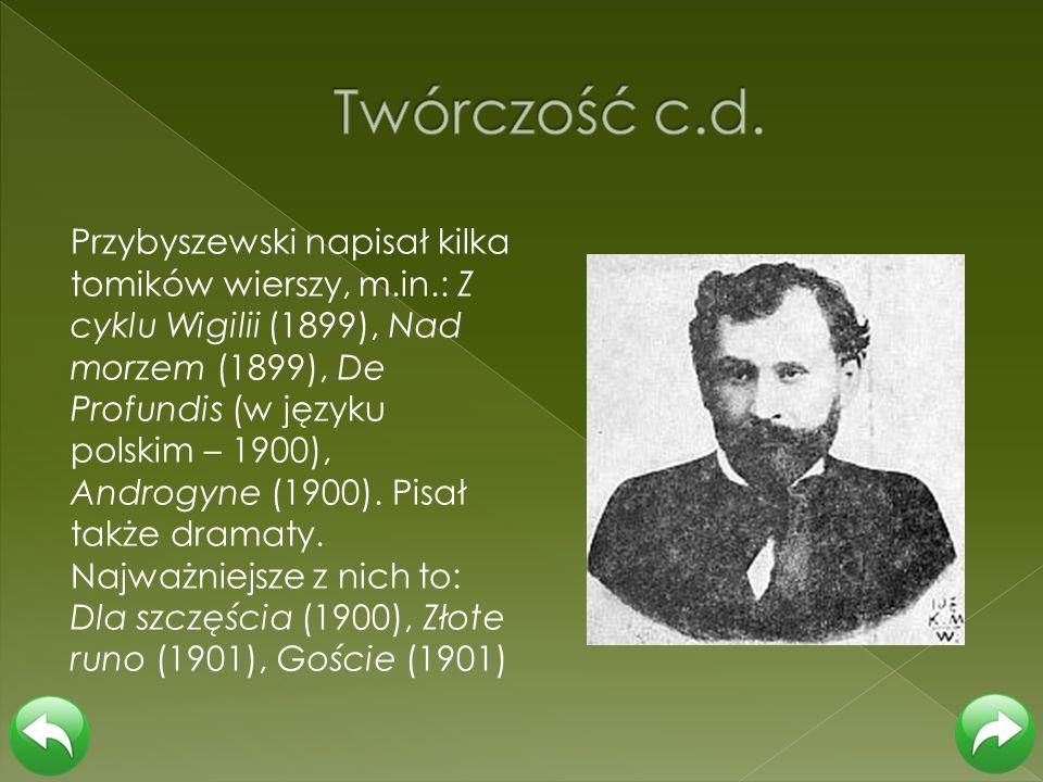Przybyszewski napisał kilka tomików wierszy, m.in.: Z cyklu Wigilii (1899), Nad morzem (1899), De Profundis (w języku polskim – 1900), Androgyne (1900