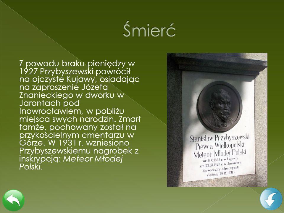 Z powodu braku pieniędzy w 1927 Przybyszewski powrócił na ojczyste Kujawy, osiadając na zaproszenie Józefa Znanieckiego w dworku w Jarontach pod Inowr