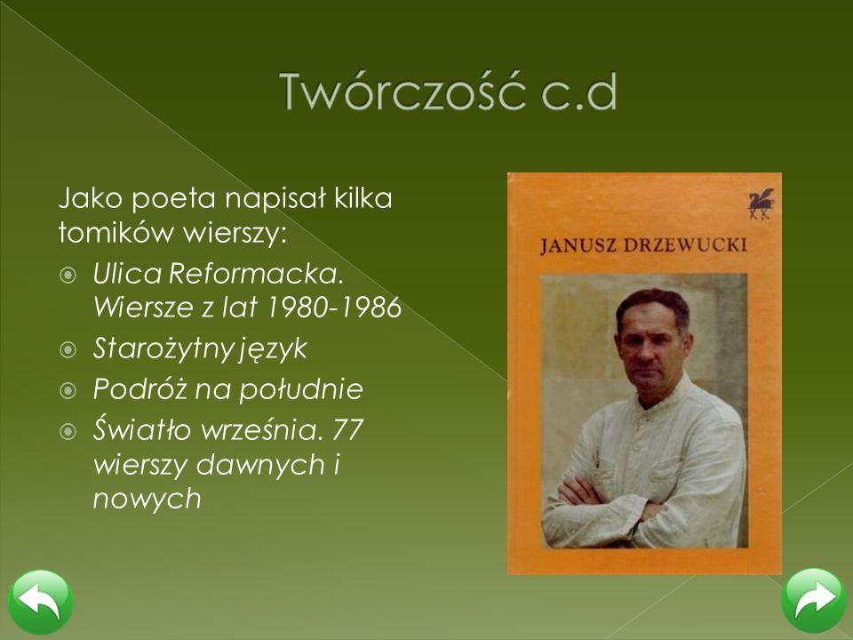 Jako poeta napisał kilka tomików wierszy: Ulica Reformacka. Wiersze z lat 1980-1986 Starożytny język Podróż na południe Światło września. 77 wierszy d