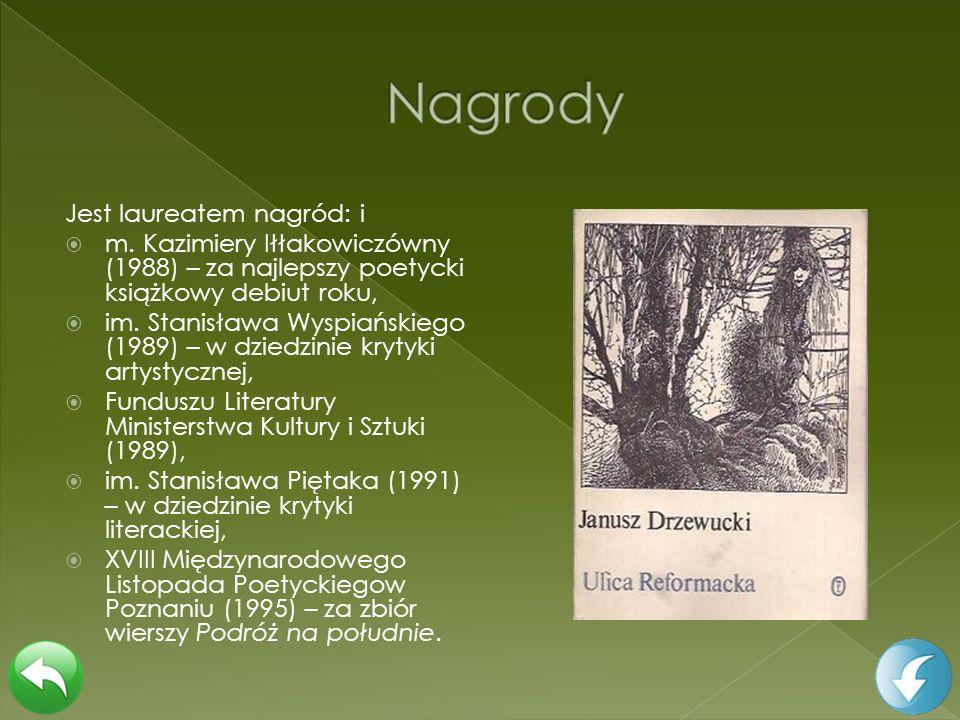 Jest laureatem nagród: i m. Kazimiery Iłłakowiczówny (1988) – za najlepszy poetycki książkowy debiut roku, im. Stanisława Wyspiańskiego (1989) – w dzi