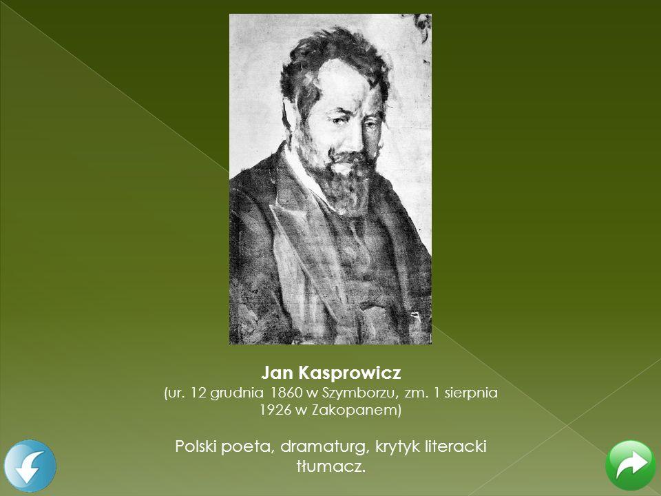 Jan Kasprowicz (ur. 12 grudnia 1860 w Szymborzu, zm. 1 sierpnia 1926 w Zakopanem) Polski poeta, dramaturg, krytyk literacki tłumacz.